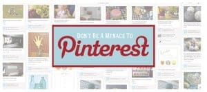 Don't Be A Menace To Pinterest ... 2