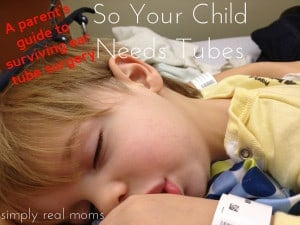 So Your Child Needs Tubes 1