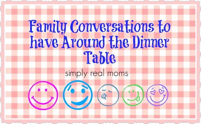 Family Conversations to have around the dinner table ideas from simply real moms