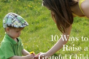10 Ways to Raise a Grateful Child