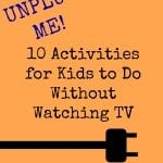 Unplug Me! 10 Activities for Kids to Do Without Watching TV