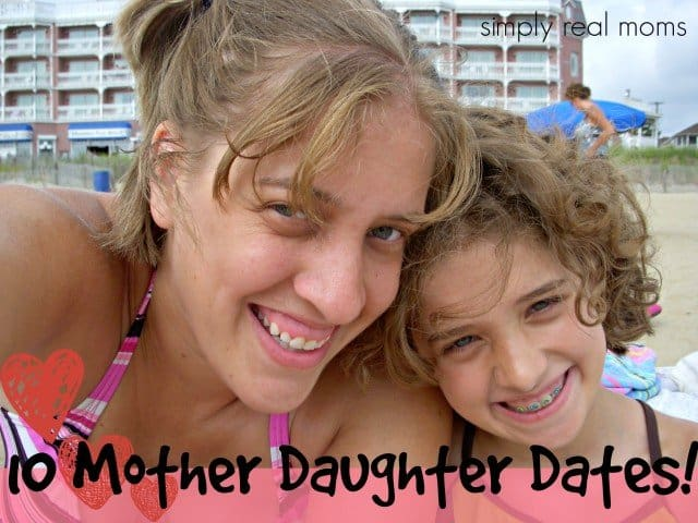10 Mother Daughter Dates