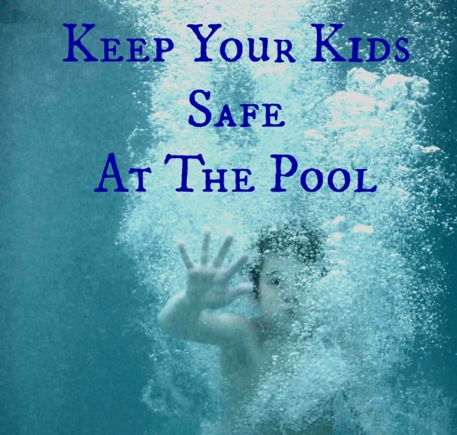 Keep Your Kids Safe At The Pool
