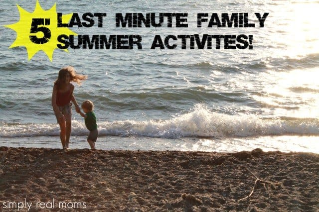 5 Last Minute Family Summer Activities