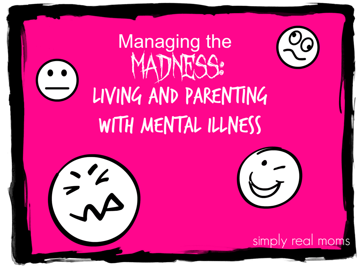 Managing the Madness: Living and Parenting with Mental Illness