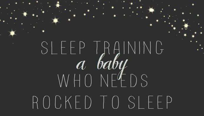 Sleep Training A Baby Who Needs Rocked To Sleep 4