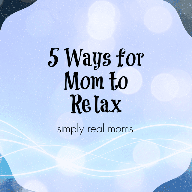 5 ways for mom to relax