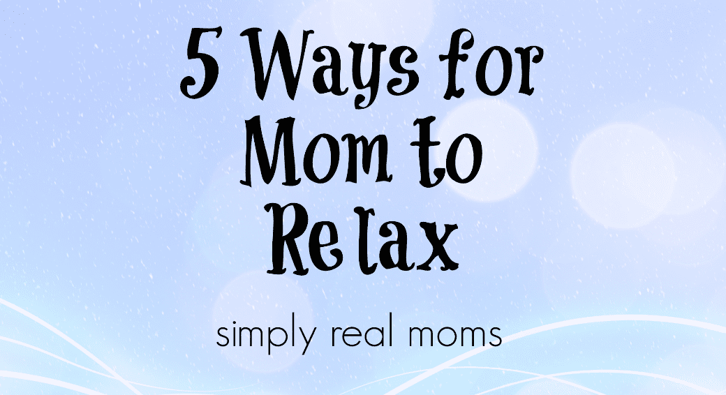 5 Ways for Mom to Relax 1