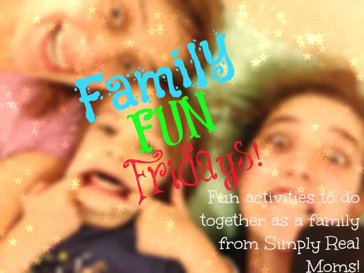 Family Fun Fridays! 1
