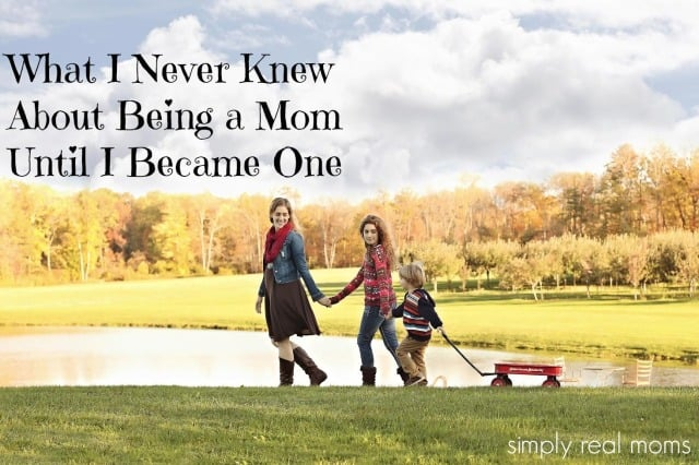 What I Never Knew About Being a Mom Until I Became One