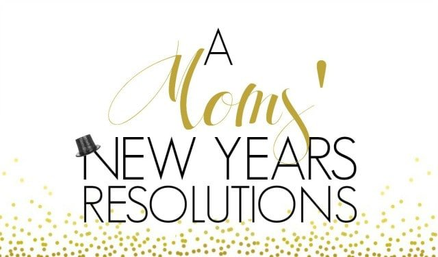 A Moms' New Years Resolutions
