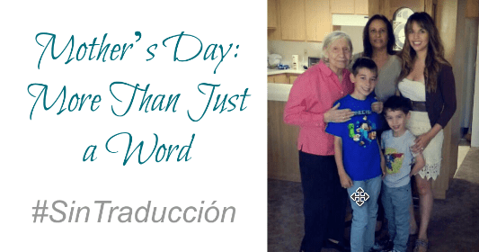 Mother's Day: More Than Just a Word #SinTraducción 2